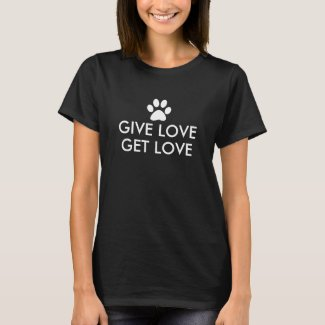 Give Love Get Love Dog Paw Print T-Shirt