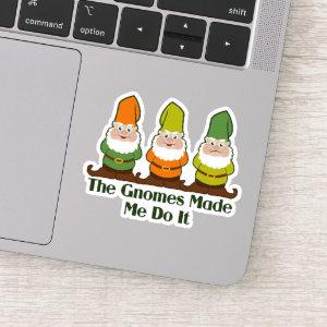 Gnomes Made Me Do It Contour Cut Sticker
