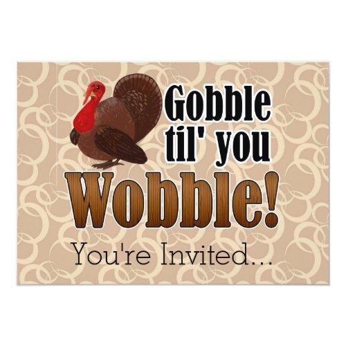 Gobble til you Wobble Funny Thanksgiving Dinner Invitation