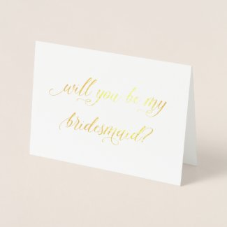 Gold Foil Card | will you be my bridesmaid
