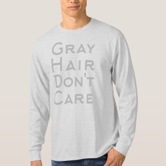 GRAY HAIR DON'T CARE T-Shirt