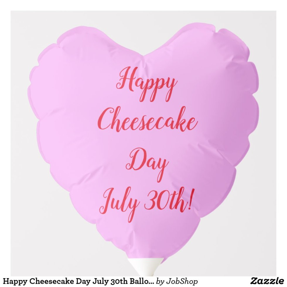 Happy Cheesecake Day July 30th Balloon