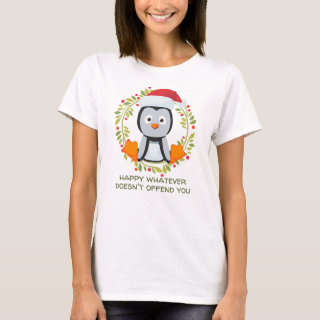 Happy Whatever Doesn't Offend You Funny Penguin T-Shirt