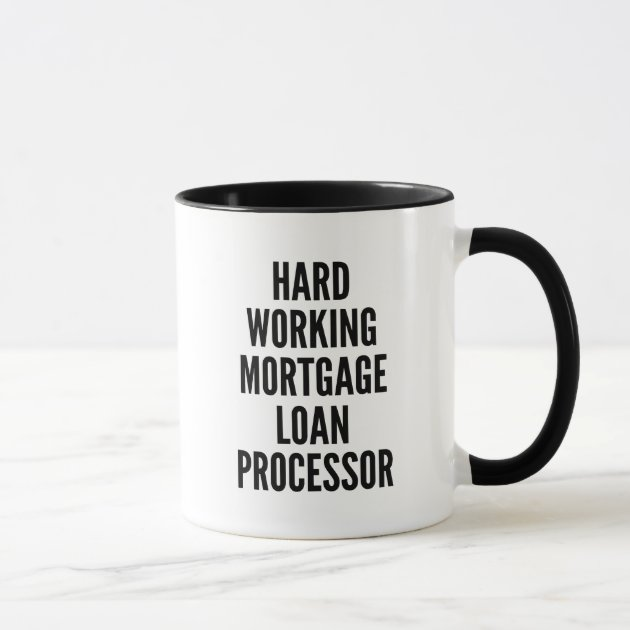 Hard Working Mortgage Loan Processor Mug | Zazzle.com