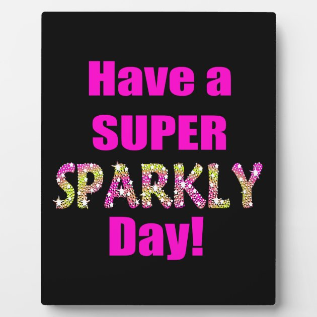 Have A Super Sparkly Day Plaque Zazzle