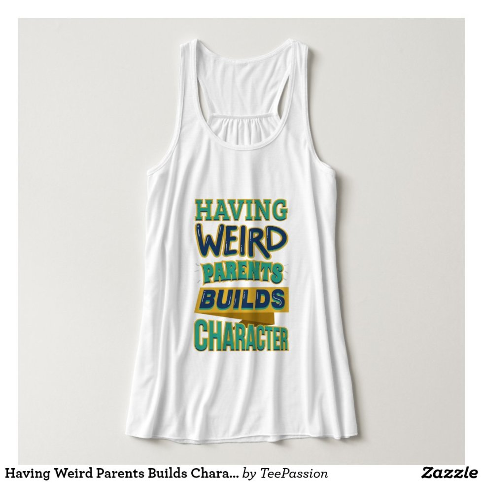 Having Weird Parents Builds Character T-Shirt