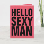 HELLO SEXY MAN, I LOVE YOU GREETING CARDS