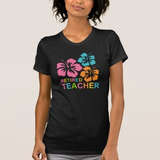 Hibiscus Retired Teacher Tshirts