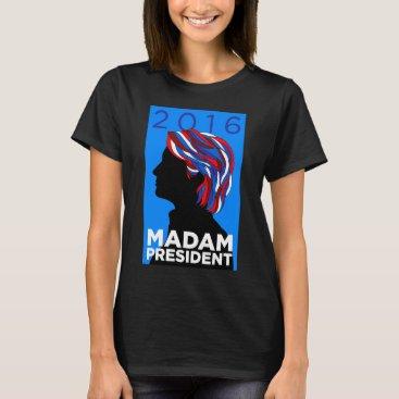 Hillary 2016: Madame President Women's T-shirt (B)