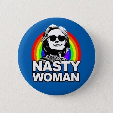 Hillary Clinton Nasty Woman Button