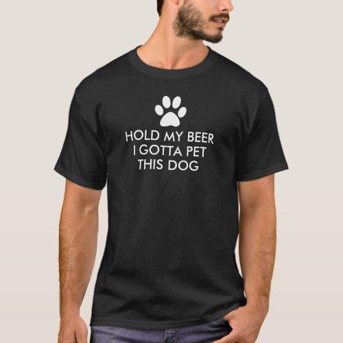 Hold My Beer I Gotta Pet This Dog Saying Dark T-Shirt