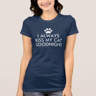 I Always Kiss My Cat Goodnight Design T-Shirt