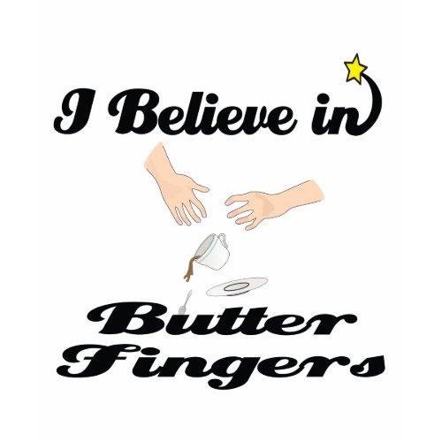 i believe in butter fingers shirt