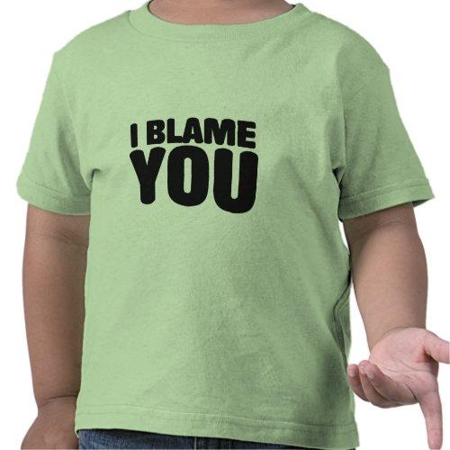 I Blame You shirt