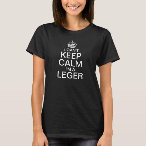 I can't keep calm I'm a Leger T-Shirt