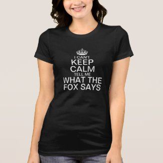 I can't keep calm tell me what the fox says tee shirts