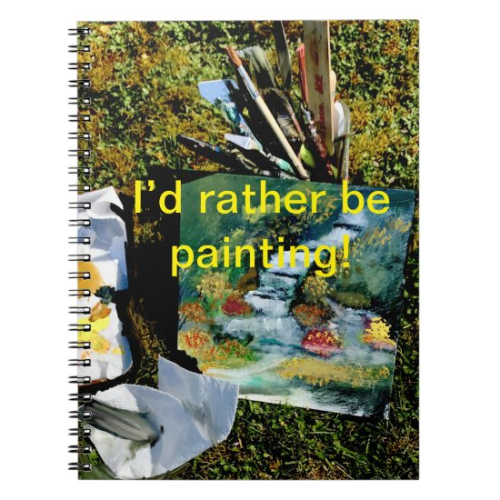 I'd Rather Be Painting Notebook