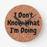 """""""I Don't Know What I'm Doing"""" on Cork Board Round Clock"""