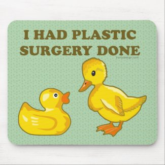 I Had Plastic Surgery Done Mouse Pad