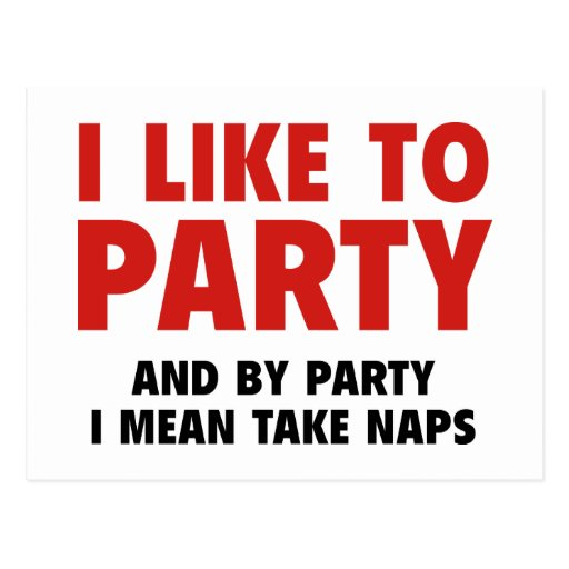 I Like To Party. And By Party I Mean Take Naps. Postcard ...