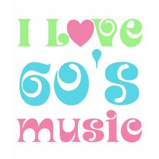 I Love 60s Music shirt