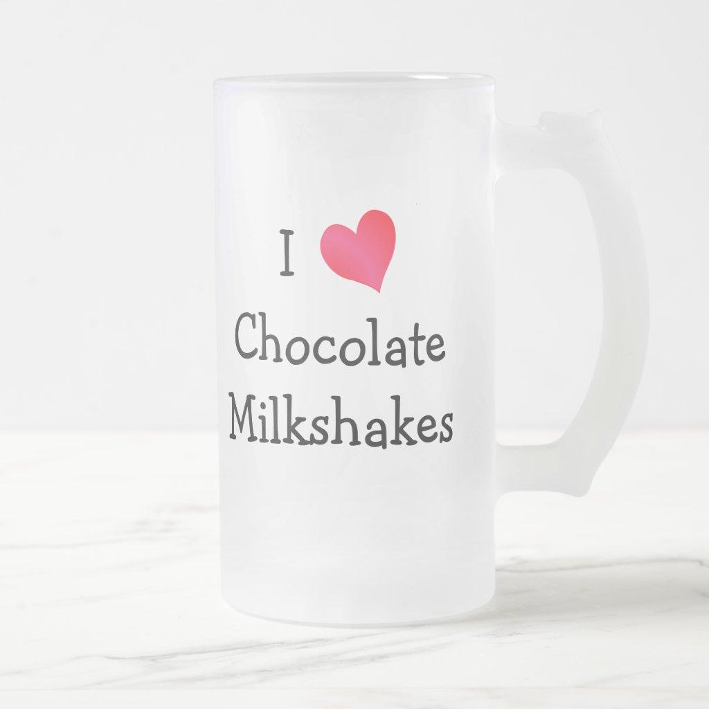 I Love Chocolate Milkshakes Frosted Glass Beer Mug