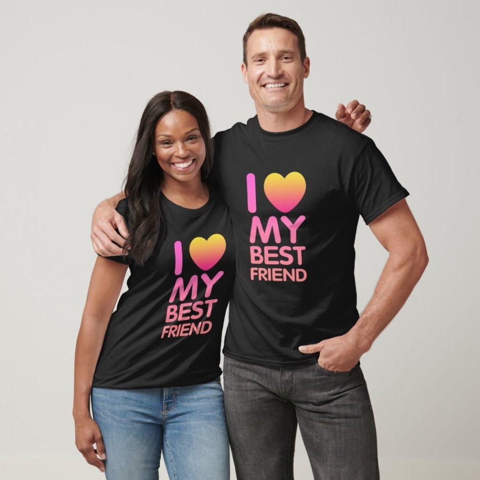 I Love My Best Friend T-Shirt