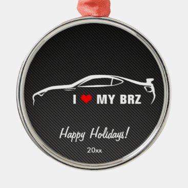 I Love My BRZ Metal Ornament