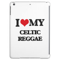 I Love My CELTIC REGGAE iPad Air Cases