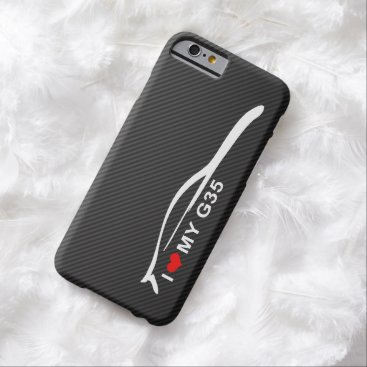 I Love My G35 Coupe Barely There iPhone 6 Case