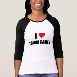 I love Trivia Games shirt