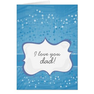 'I love you dad!' on blue little dots Card