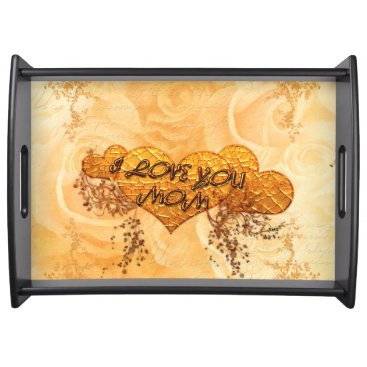 I love you mom with hearts and roses serving tray