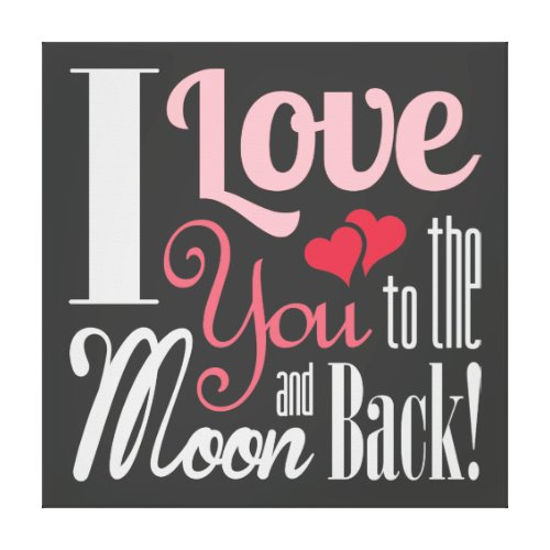 I Love You to the Moon and Back - Mixed Typography Canvas Print