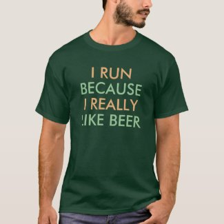 I run because I really like beer saying T-Shirt