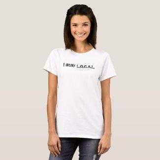 I Stay L.O.C.A.L. T-Shirt