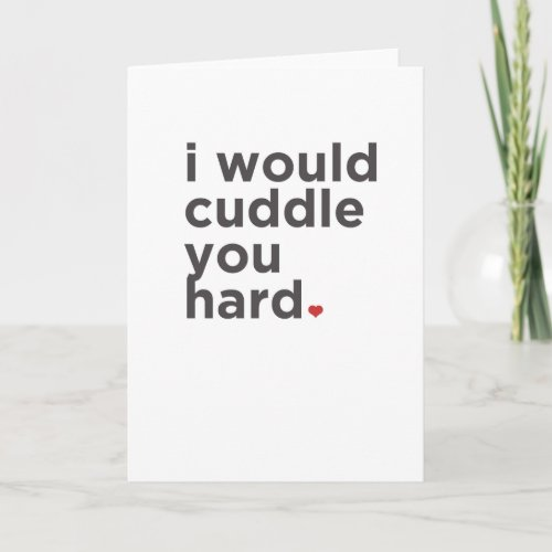 I Would Cuddle You Hard. Funny Card