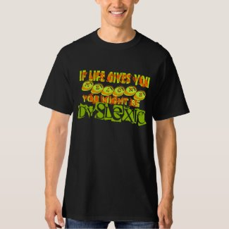 If life gives you melons, you might be dyslexic. t-shirts