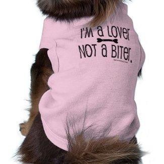 """""""I'm a Lover, not a Biter."""" - Pet Shirt"""