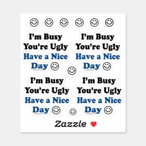 I'm Busy You're Ugly Have a Nice Day Contour Cut Sticker
