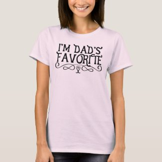I'm Dad's Favorite Daughter T-Shirt
