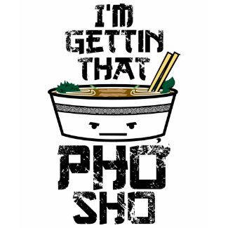 I'm Getting That Pho Sho T-Shirt