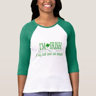I'm Irish I Only Look Sweet and Innocent T-Shirt
