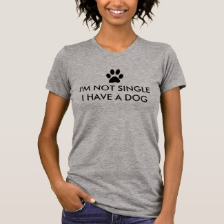 I'm Not Single I Have a Dog T-Shirt