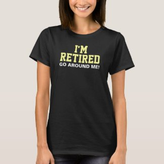 I'm Retired Go Around Me Saying T-Shirt