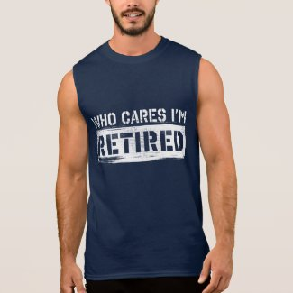 I'm Retired Sleeveless T-shirts