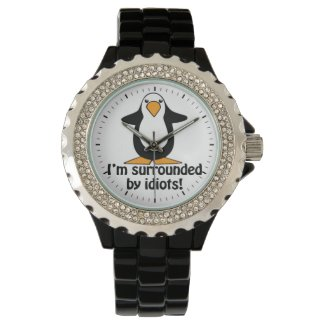 I'm surrounded by idiots! Funny Penguin Wristwatches