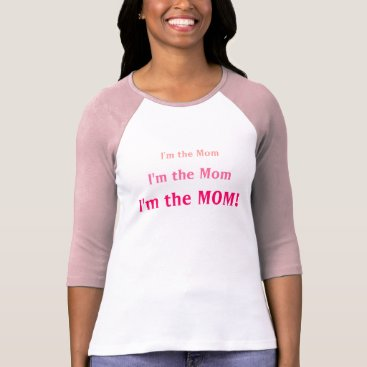 I'm the MOM! T-Shirt