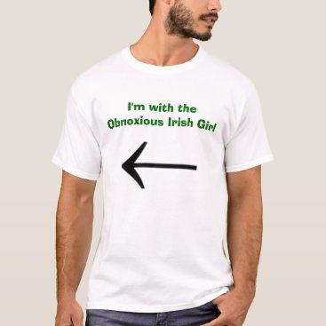 I'm with the Obnoxious Irish Girl T-Shirt