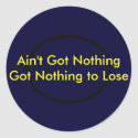 Ain't Got Nothing The MUSEUM Zazzle Gifts